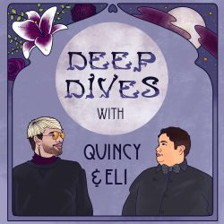 Deep Dives with Quincy and Eli